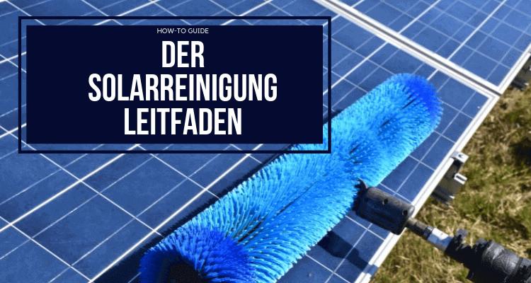 Der Solarreinigung Leitfaden: eine komplette Übersicht zur Reinigung Ihrer Module