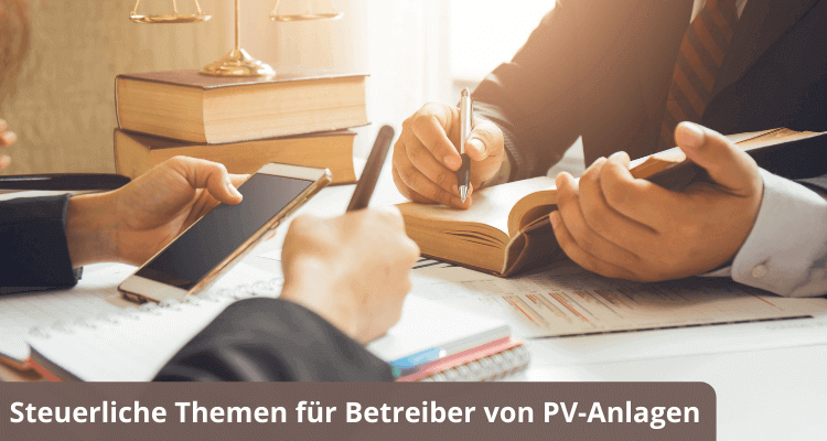 Steuerliche Themen für Betreiber von Photovoltaikanlagen