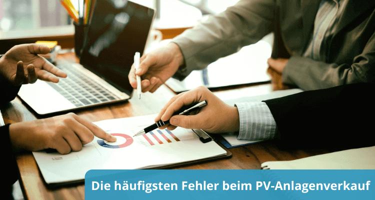 Die häufigsten Fehler beim PV-Anlagenverkauf